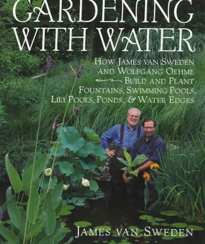 Gardening with Water: How James van Sweden and Wolfgang Oehme Plant Fountains, Lily Pools, Swimming Pools, Ponds... by James Van Sweden (1995-02-07) (Lily Pond Fountain)