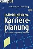 Individualisierte Karriereplanung: Nur so können Unternehmen gewinnen! - Cathleen Benko, Anne Weisberg