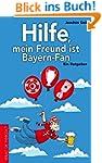Hilfe, mein Freund ist Bayern-Fan: Ei...
