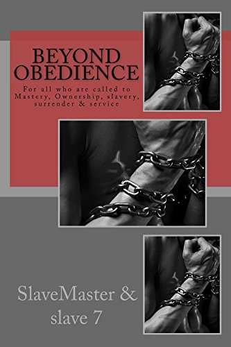 Beyond Obedience: For all who are called to Mastery, Ownership, slavery, surrender & service (English Edition)
