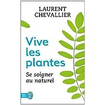 Vive les plantes : Se soigner au naturel