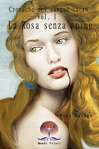 Cronache del sangue sacro Vol. I : LA ROSA SENZA SPINE (Fantastico) Cronache del sangue sacro Vol. I : LA ROSA SENZA SPINE (Fantastico) 519vZet7g7L