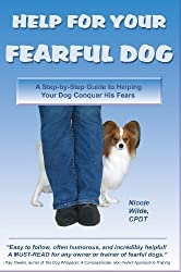 Help for Your Fearful Dog: A Step-by-Step Guide to Helping Your Dog Conquer His Fears by Nicole Wilde (2006-08-06)