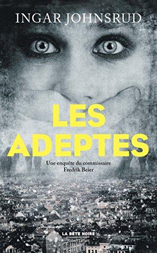 Les Adeptes (LA BÊTE NOIRE) par Ingar JOHNSRUD
