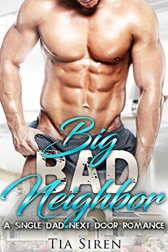 Big Bad Neighbor: A Single Dad Next Door Romance