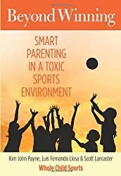 Beyond Winning: Smart Parenting In A Toxic Sports Environment by Kim Payne (2013-08-20)