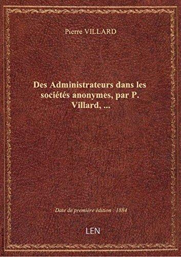 Des Administrateurs dans les socits anonymes, par P. Villard,...