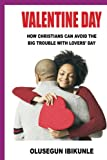 Valentine Day: How Christians Can Avoid The Big Trouble With Lovers' Day