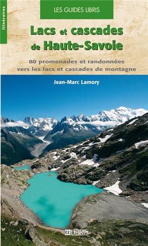 Lacs et cascades de Haute-Savoie : 80 promenades et randonnées vers les lacs et cascades de montagne en Haute-Savoie
