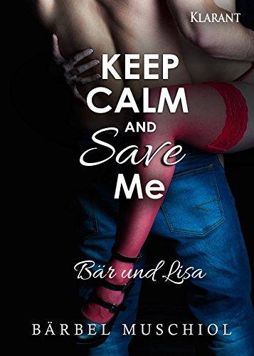Keep Calm and Save Me. Bär und Lisa von [Muschiol, Bärbel]