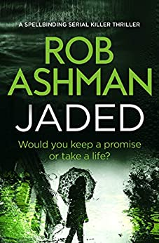Jaded: a spellbinding serial killer thriller (DI Rosalind Kray Book 4) by [Ashman, Rob]