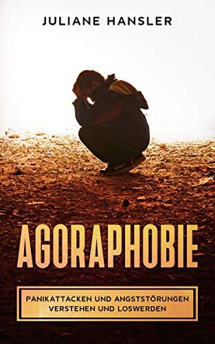 Agoraphobie: Panikattacken und Angststörungen verstehen und loswerden