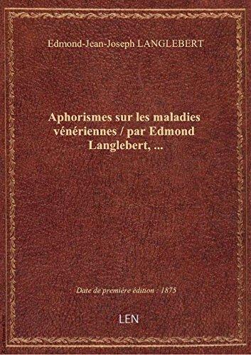 Aphorismes sur les maladies vnriennes / par Edmond Langlebert,...