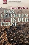 Das Leuchten in der Ferne: Roman von Linus Reichlin