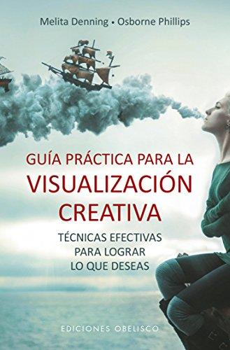 Guía práctica para la visualización creativa. Técnicas afectivas para lograr lo que deseas (ESPIRITUALIDAD Y VIDA INTERIOR)