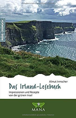 Das Irland-Lesebuch: Impressionen und Rezepte von der grünen Insel (Reise-Lesebuch / Reiseführer für alle Sinne)
