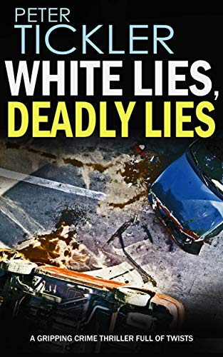 WHITE LIES, DEADLY LIES a gripping crime thriller full of twists by [TICKLER, PETER]
