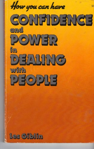 How to Have Confidence and Power in Dealing with People por Les Giblin