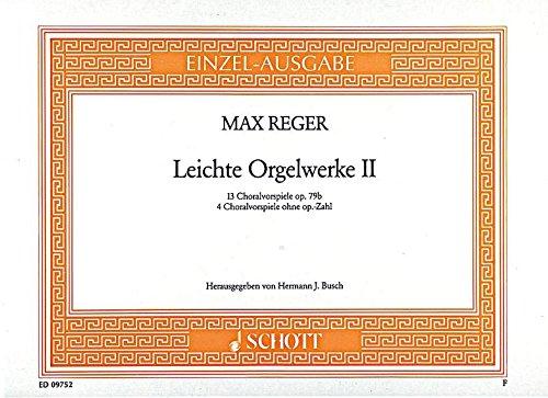 Reger - Leichte Orgelwerke II -13 Choralvorspiele op. 79b - 4 Choralvorspiele ohne op.-Zahl