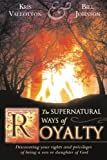 The Supernatural Ways of Royalty: Discovering Your Rights and Privileges of Being a Son or Daughter of God by Kris Vallotton, Bill Johnson (2006) Paperback