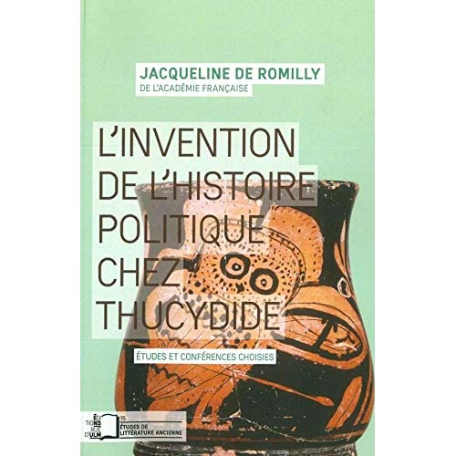 L' Invention de l'Histoire Politique Chez Thucydide: Etudes et Conferences Choisies