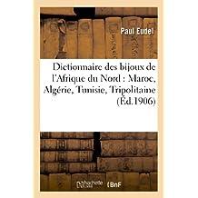 Dictionnaire des bijoux de l'Afrique du Nord : Maroc, Algérie, Tunisie, Tripolitaine