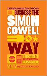 [(The Unauthorized Guide to Doing Business the Simon Cowell Way : 10 Secrets of the International Music Mogul)] [By (author) Trevor Clawson] published on (February, 2011)