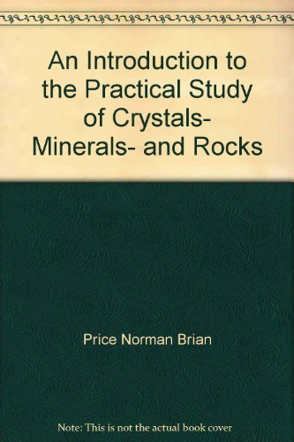 An Introduction to the Practical Study of Crystals- Minerals- and Rocks