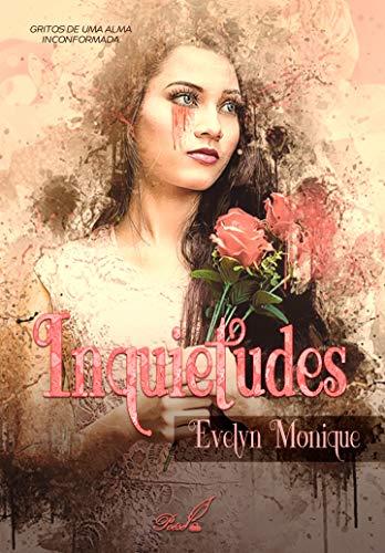 Inquietudes: Gritos de uma alma inconformada (Portuguese Edition) por Evelyn Monique