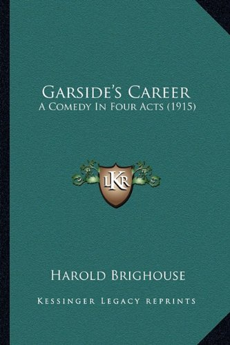 Garside's Career: A Comedy in Four Acts (1915)