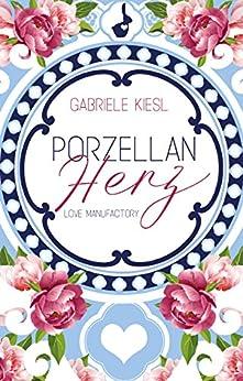 Porzellanherz (Love Manufactory 1) (German Edition) by [Kiesl, Gabriele]