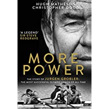 More Power: The Story of Jurgen Grobler: The most successful Olympic coach of all time (English Edition)
