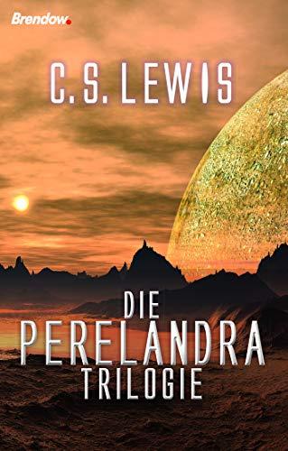 Die Perelandra-Trilogie. Band 1: Jenseits des schweigenden Sterns / Band 2: Perelandra / Band 3: Die böse Macht (Perelandra Cs Lewis)