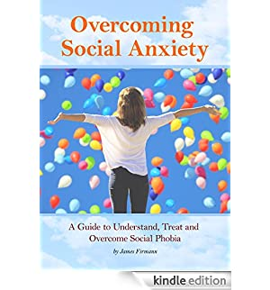 Overcoming Social Anxiety: A Guide to Understand, Treat, and Overcome Social Phobia (English Edition) [Edizione Kindle]