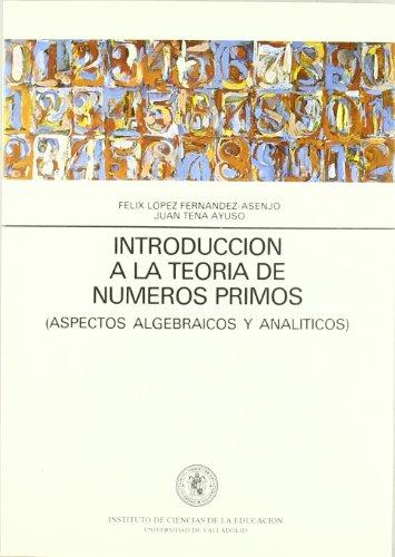 Introduccion a La Teoria Numeros Primos. (Aspectos Algebraicos y Analiticos)