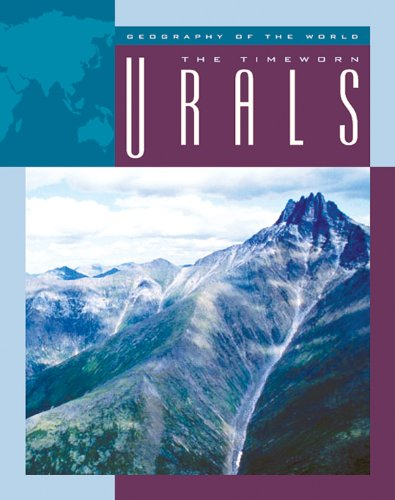 The Timeworn Urals (Geography of the World: Mountains)