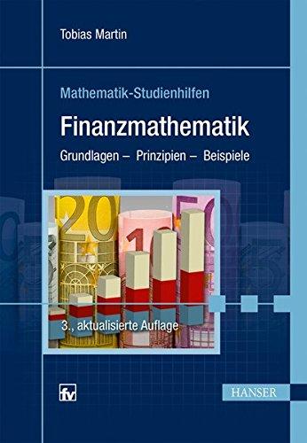 Finanzmathematik: Grundlagen - Prinzipien - Beispiele