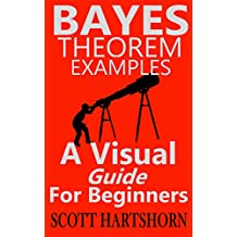 Bayes Theorem Examples: A Visual Guide For Beginners (English Edition)