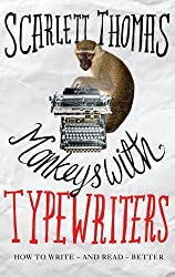 Monkeys with Typewriters: How to Write Fiction and Unlock the Secret Power of Stories by Scarlett Thomas (2012-09-06)