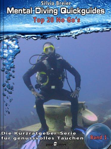 Mental Diving Quickguides – Band 1: Top 20 No Go's: Wie du garantiert einen miesen Tauchgang erlebst (Mental Diving Quickguides - Die Kurzratgeberserie für genussvolles Tauchen)