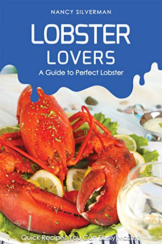 Lobster Lovers - A Guide to Perfect Lobster: Quick Recipes You Can Easily Master! (English Edition)