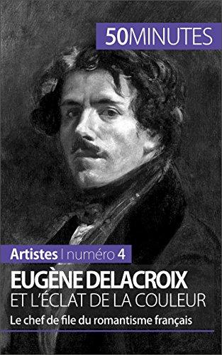 Eugène Delacroix et l'éclat de la couleur: L...