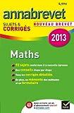 Annales Annabrevet 2013 Maths : sujets & corrigés: Sujets et corrigés du brevet - Troisième