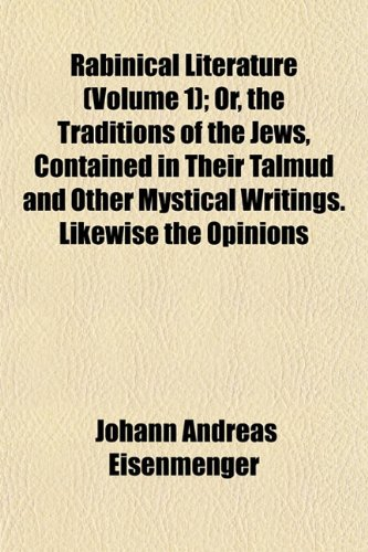 Rabinical Literature (Volume 1); Or, the Traditions of the Jews, Contained in Their Talmud and Other Mystical Writings. Likewise the Opinions