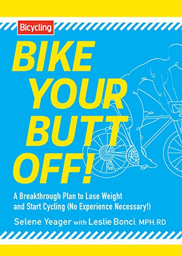 Bike Your Butt Off!: A Breakthrough Plan to Lose Weight and Start Cycling (No Experience Necessary!) (Bike Butt Off Your)