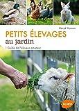 Petits élevages au jardin : Guide de l'éleveur amateur