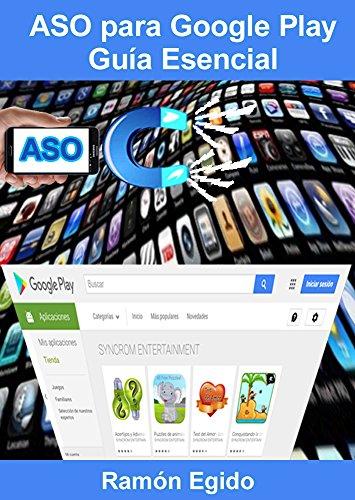 Curso de ASO para Google Play: Guía Esencial. Todo sobre el App Store Optimization: No hay más ASO de lo que está en este libro. Y 100% en español.