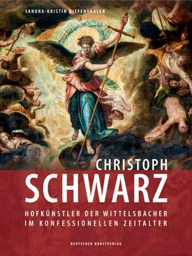 Christoph Schwarz: Hofkünstler der Wittelsbacher im konfessionellen Zeitalter