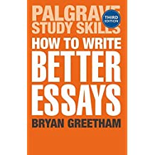 How to Write Better Essays (Palgrave Study Skills)