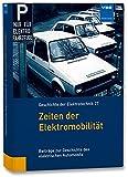Zeiten der Elektromobilität: Beiträge zur Geschichte des elektrischen Automobils (Geschichte der Elektrotechnik Bd.27)